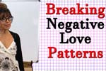 How To Break Negative Patterns in Love